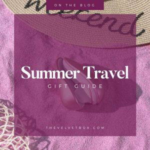 Velvet Box Summer Travel Gift Guide